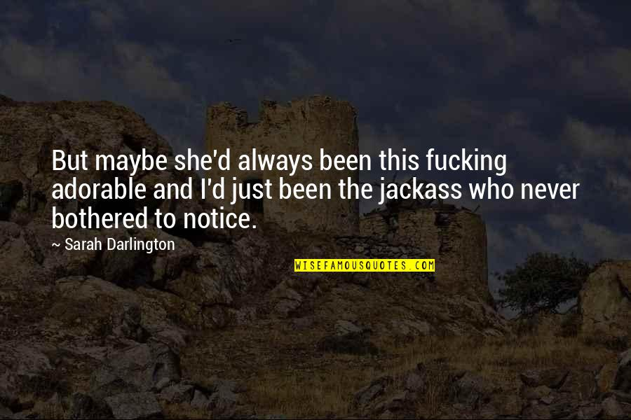 Darlington Quotes By Sarah Darlington: But maybe she'd always been this fucking adorable