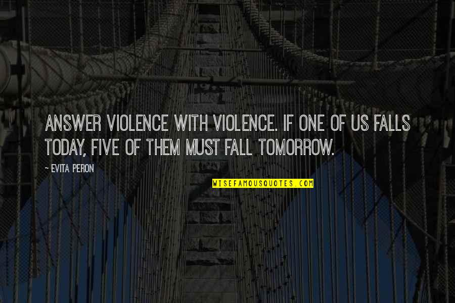 Darma Quotes By Evita Peron: Answer violence with violence. If one of us