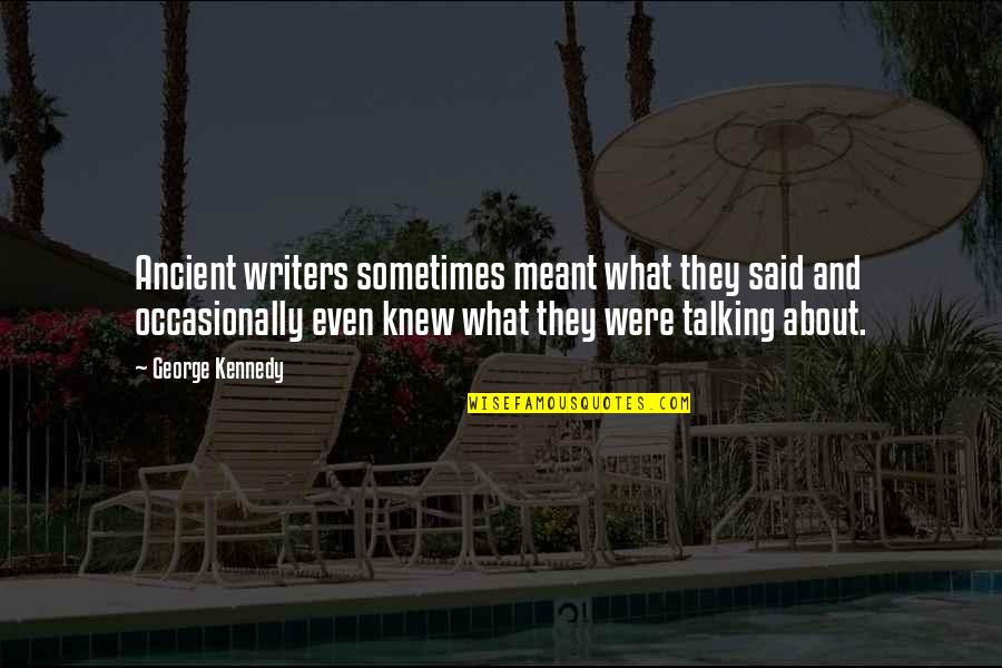 Darma Quotes By George Kennedy: Ancient writers sometimes meant what they said and