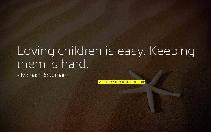 Darma Quotes By Michael Robotham: Loving children is easy. Keeping them is hard.