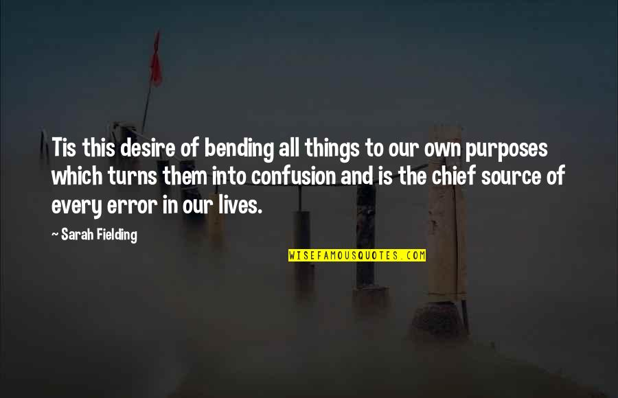 Darma Quotes By Sarah Fielding: Tis this desire of bending all things to