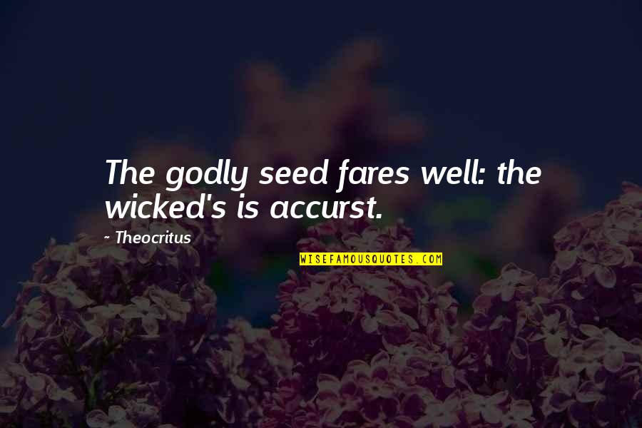 Darma Quotes By Theocritus: The godly seed fares well: the wicked's is