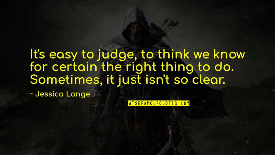 Darman Quotes By Jessica Lange: It's easy to judge, to think we know