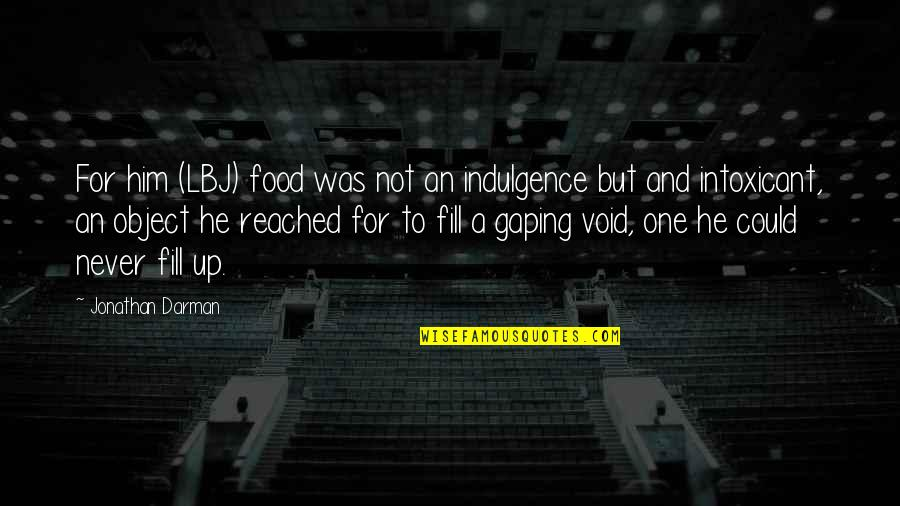 Darman Quotes By Jonathan Darman: For him (LBJ) food was not an indulgence