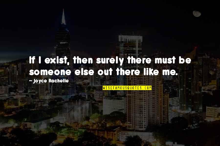 Darman Quotes By Joyce Rachelle: If I exist, then surely there must be