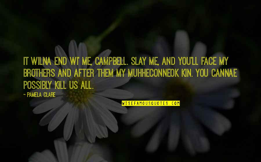 Darman Quotes By Pamela Clare: It wilna end wi' me, Campbell. Slay me,