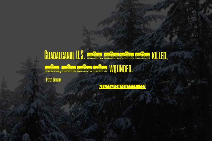Darman Quotes By Peter Darman: Guadalcanal U.S. 1,600 killed, 4,200 wounded.