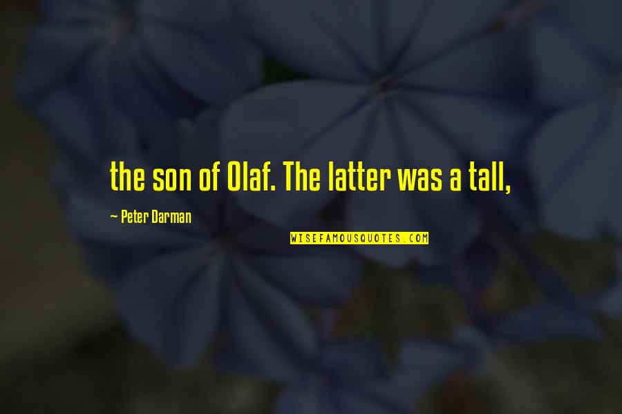 Darman Quotes By Peter Darman: the son of Olaf. The latter was a
