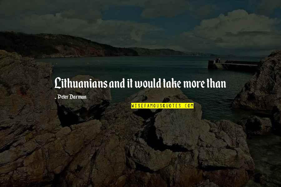 Darman Quotes By Peter Darman: Lithuanians and it would take more than