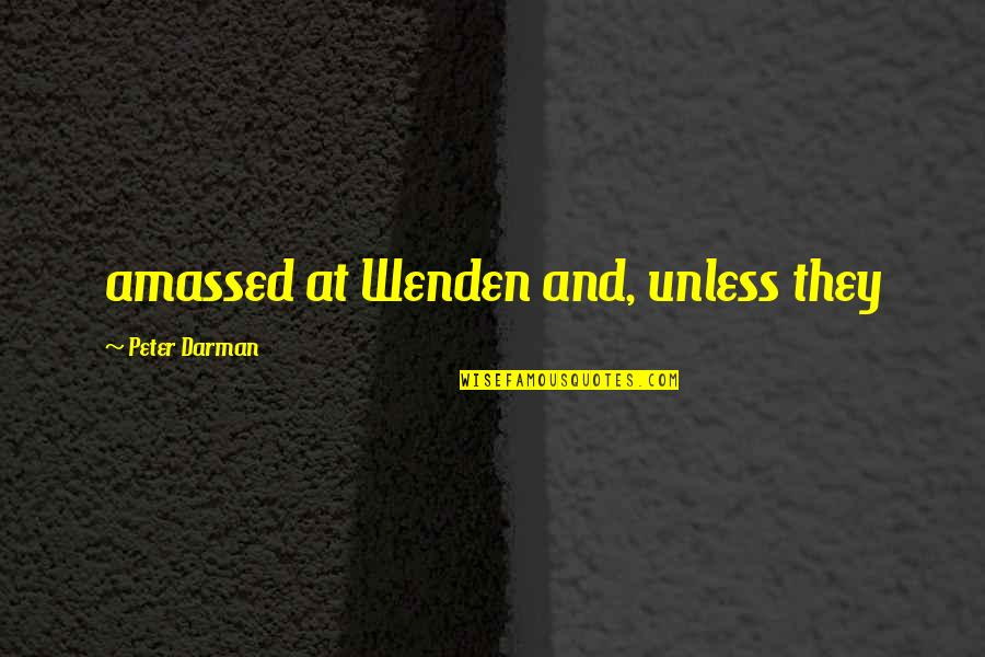 Darman Quotes By Peter Darman: amassed at Wenden and, unless they