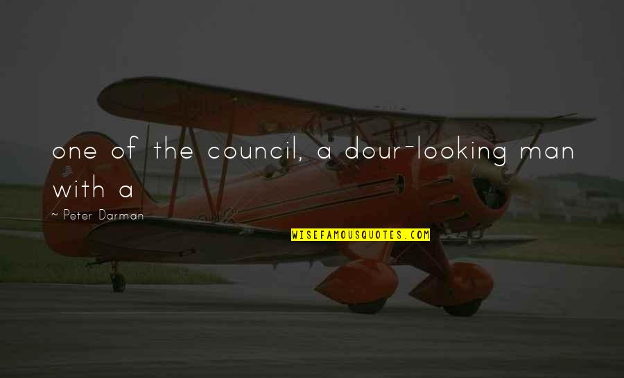 Darman Quotes By Peter Darman: one of the council, a dour-looking man with