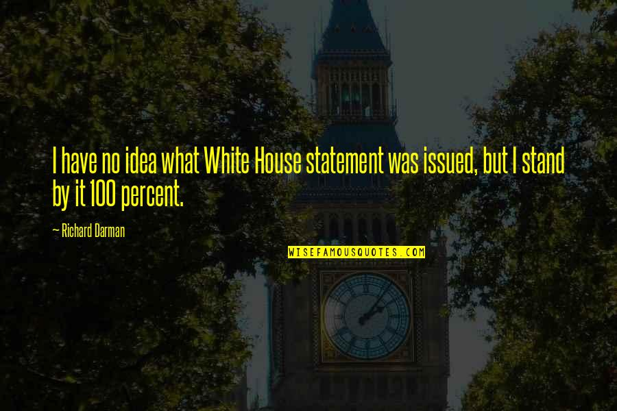 Darman Quotes By Richard Darman: I have no idea what White House statement