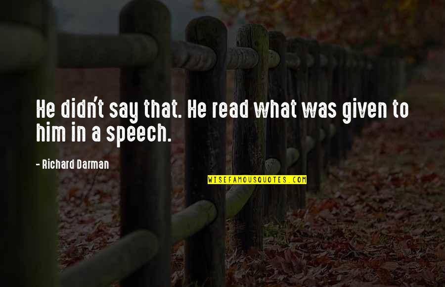 Darman Quotes By Richard Darman: He didn't say that. He read what was