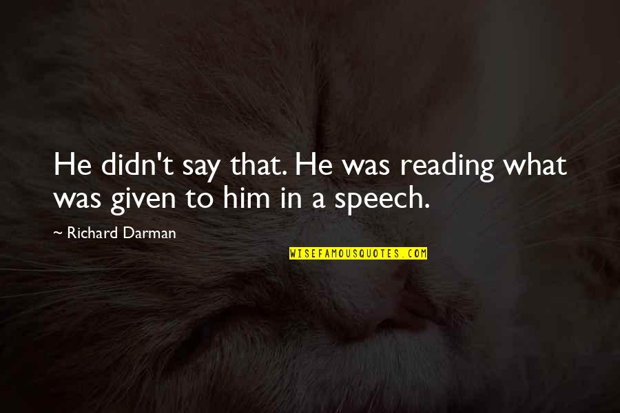 Darman Quotes By Richard Darman: He didn't say that. He was reading what