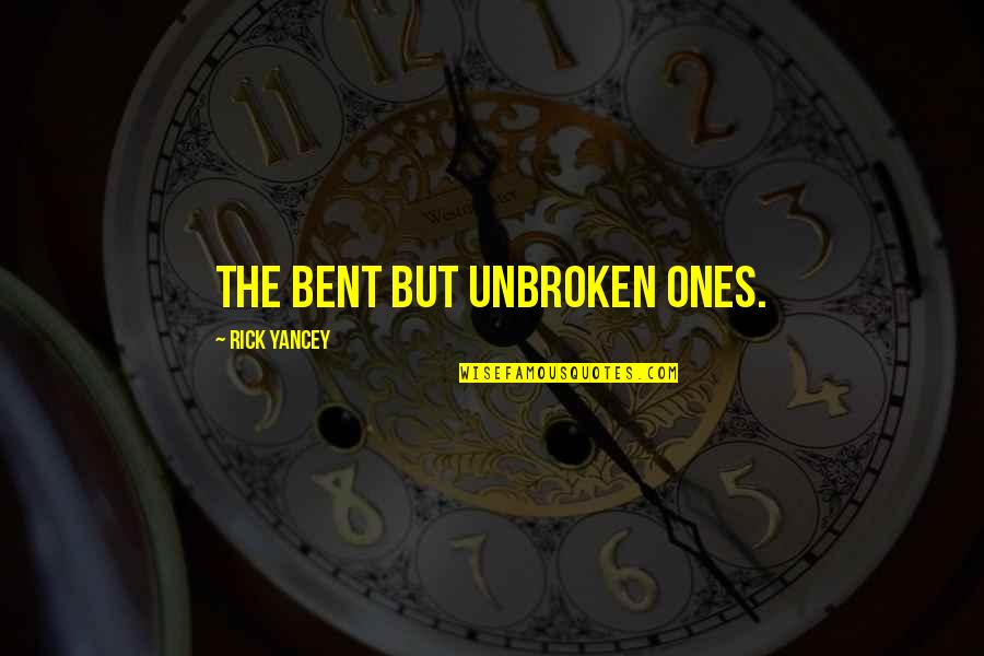Darman Quotes By Rick Yancey: The bent but unbroken ones.
