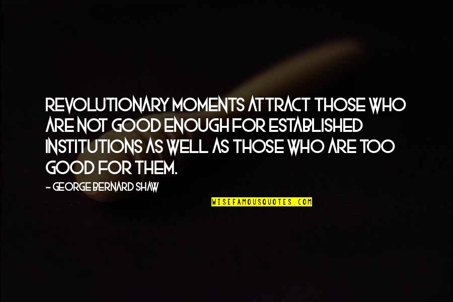 Darmani Quotes By George Bernard Shaw: Revolutionary moments attract those who are not good