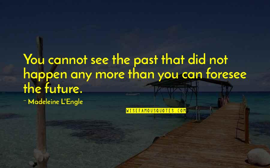 Darmani Quotes By Madeleine L'Engle: You cannot see the past that did not
