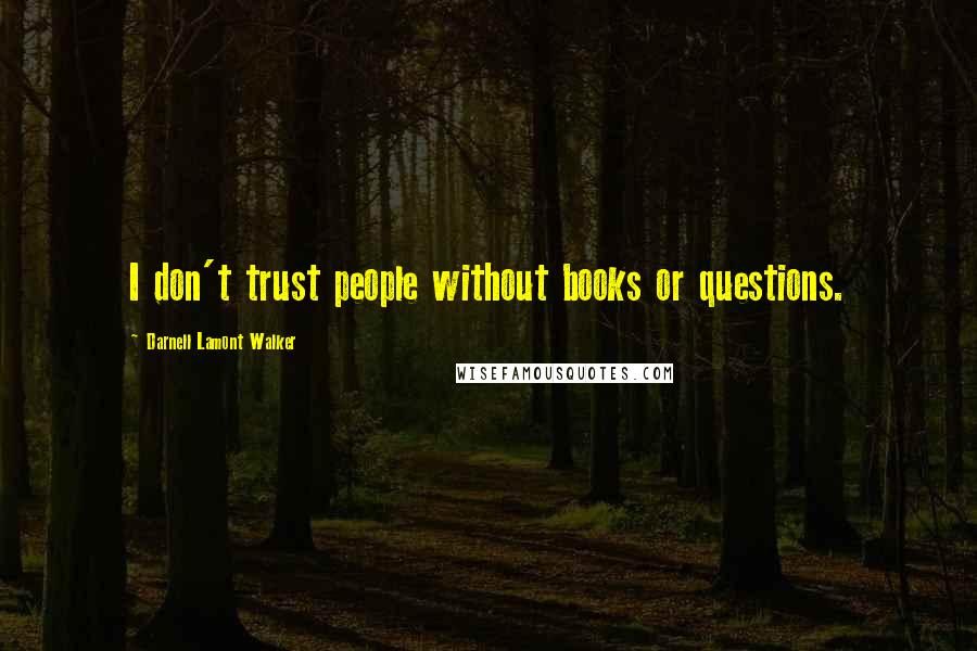 Darnell Lamont Walker quotes: I don't trust people without books or questions.