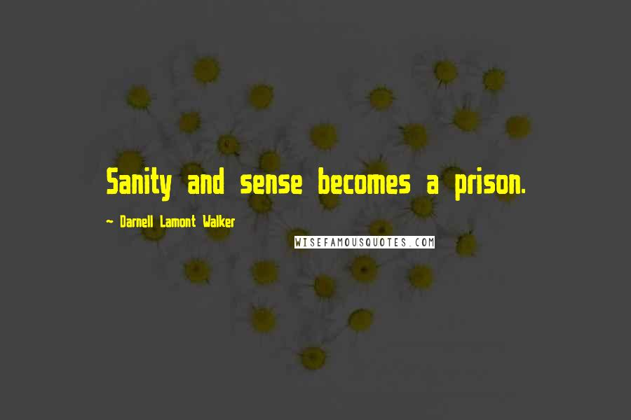 Darnell Lamont Walker quotes: Sanity and sense becomes a prison.