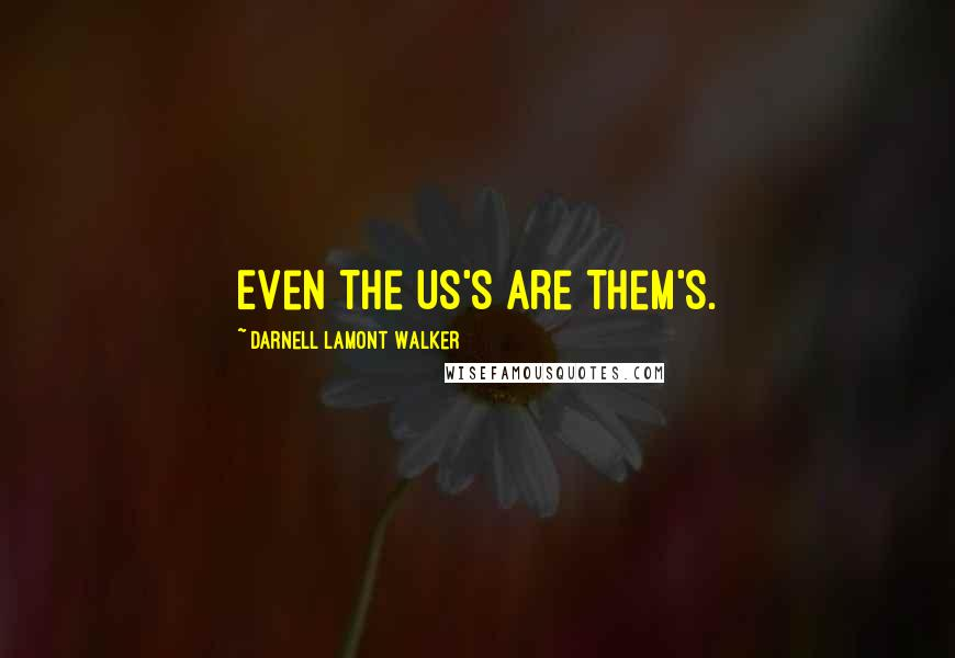 Darnell Lamont Walker quotes: Even the Us's are Them's.