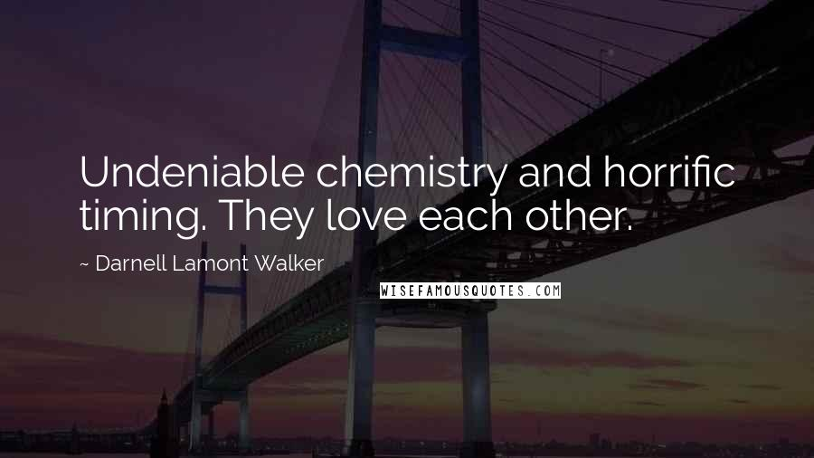 Darnell Lamont Walker quotes: Undeniable chemistry and horrific timing. They love each other.