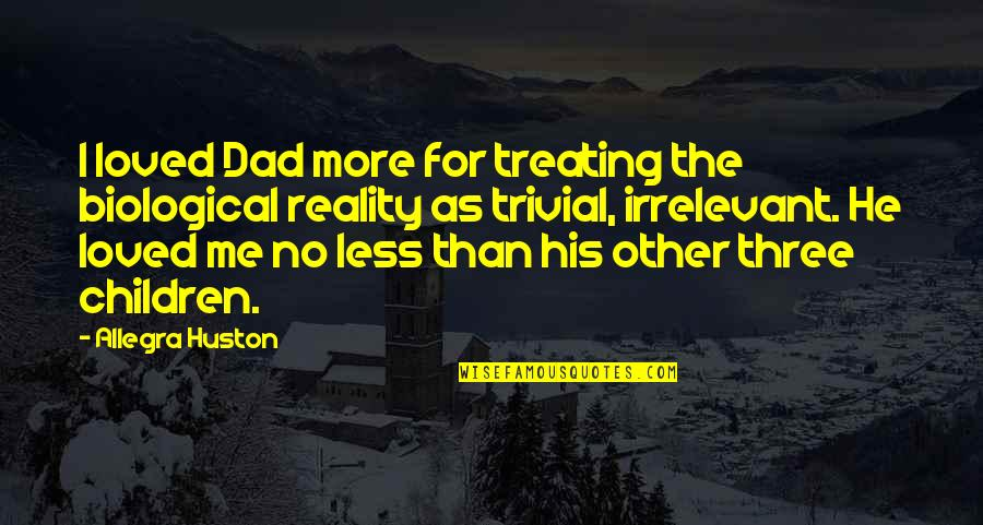 Darning Quotes By Allegra Huston: I loved Dad more for treating the biological