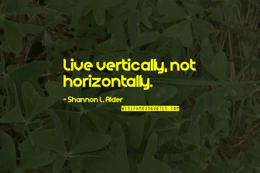Darning Quotes By Shannon L. Alder: Live vertically, not horizontally.