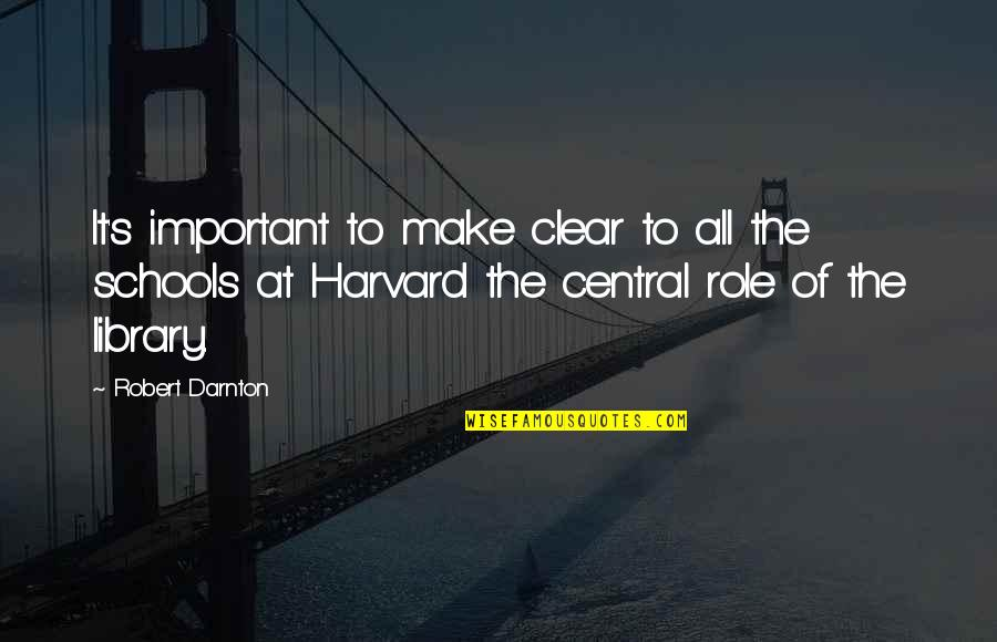 Darnton Quotes By Robert Darnton: It's important to make clear to all the