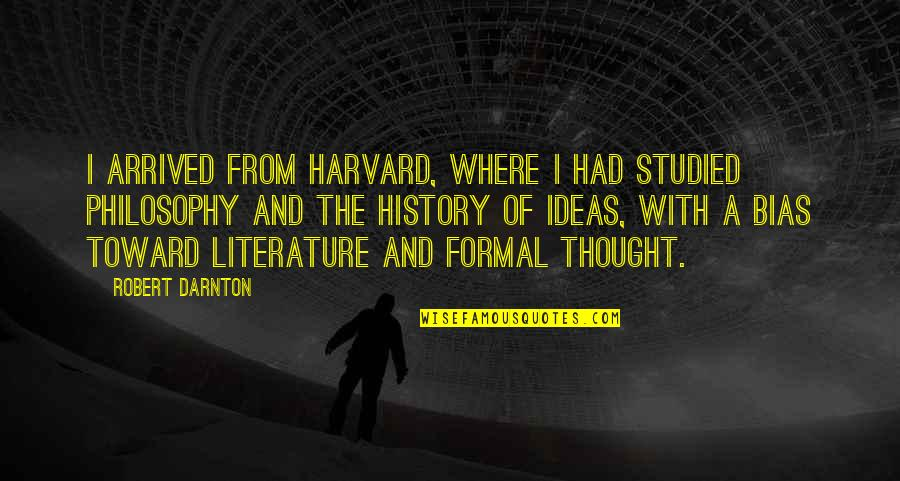 Darnton Quotes By Robert Darnton: I arrived from Harvard, where I had studied
