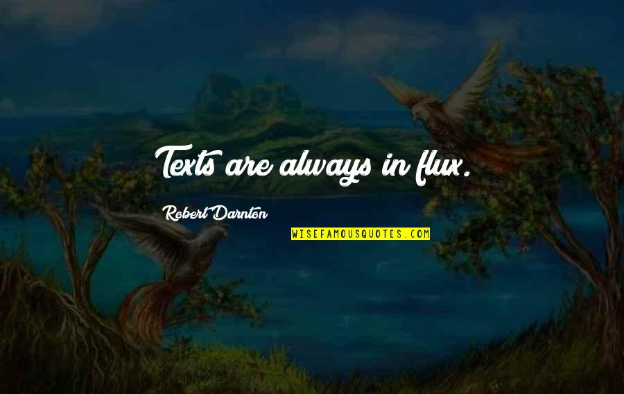 Darnton Quotes By Robert Darnton: Texts are always in flux.