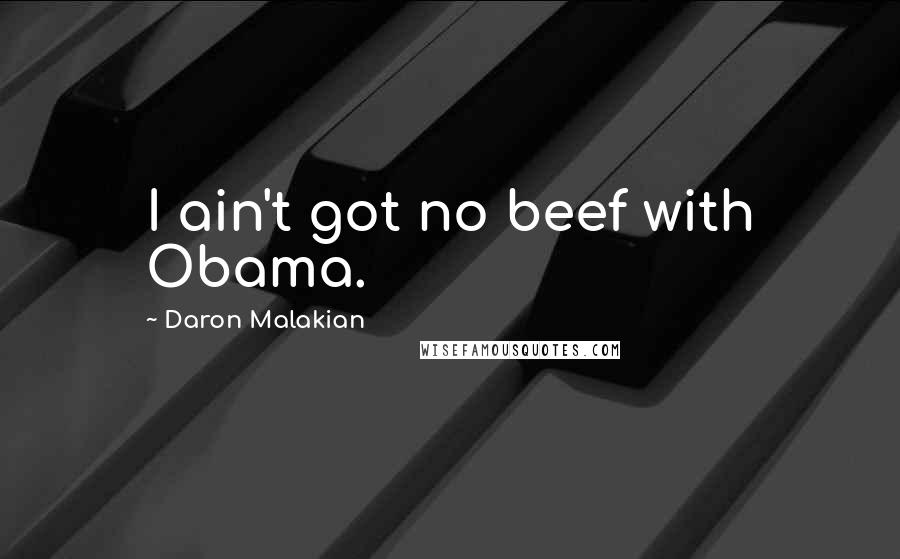 Daron Malakian quotes: I ain't got no beef with Obama.