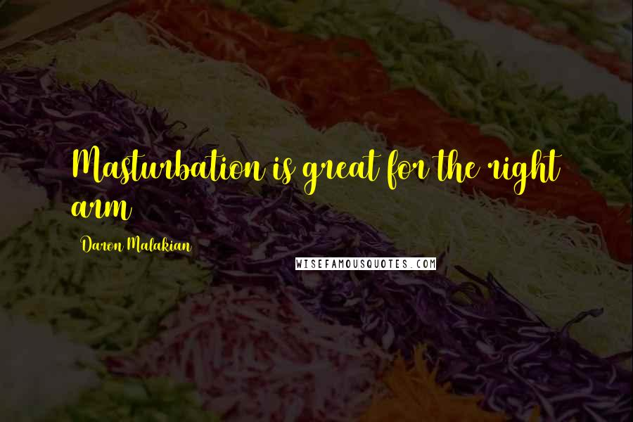 Daron Malakian quotes: Masturbation is great for the right arm