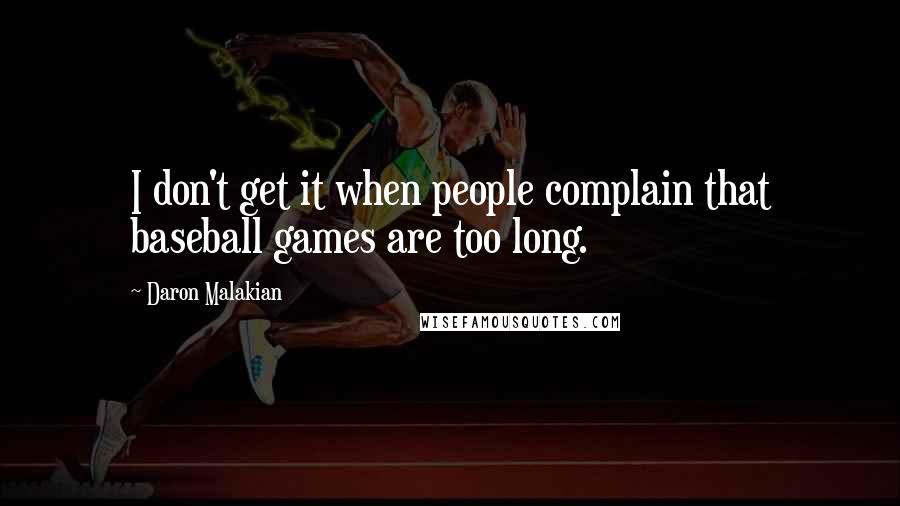 Daron Malakian quotes: I don't get it when people complain that baseball games are too long.
