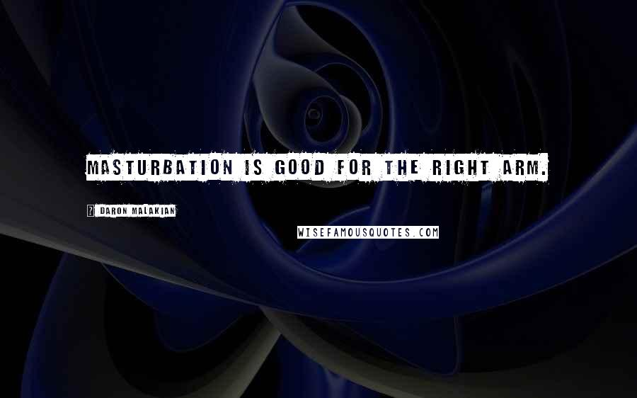 Daron Malakian quotes: Masturbation is good for the right arm.