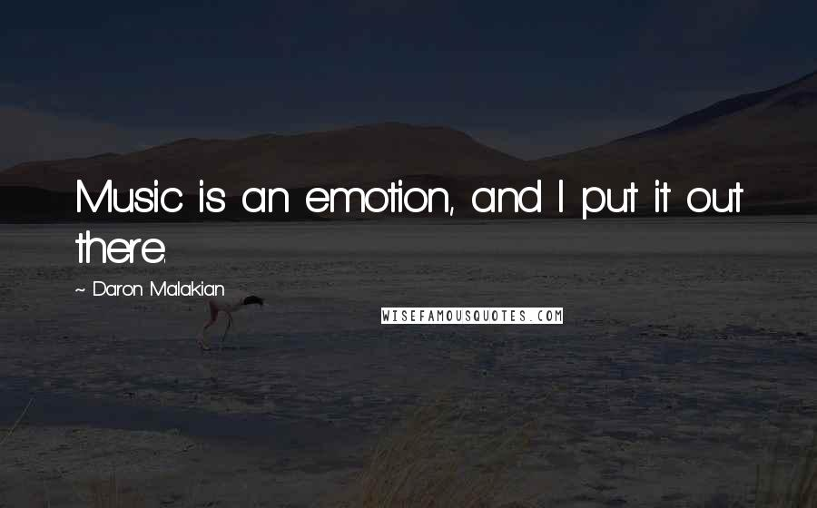 Daron Malakian quotes: Music is an emotion, and I put it out there.