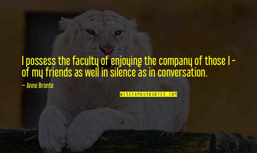 Darrell Waltrip Quotes By Anne Bronte: I possess the faculty of enjoying the company