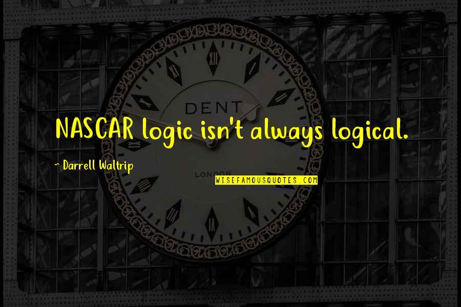 Darrell Waltrip Quotes By Darrell Waltrip: NASCAR logic isn't always logical.
