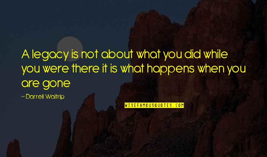 Darrell Waltrip Quotes By Darrell Waltrip: A legacy is not about what you did