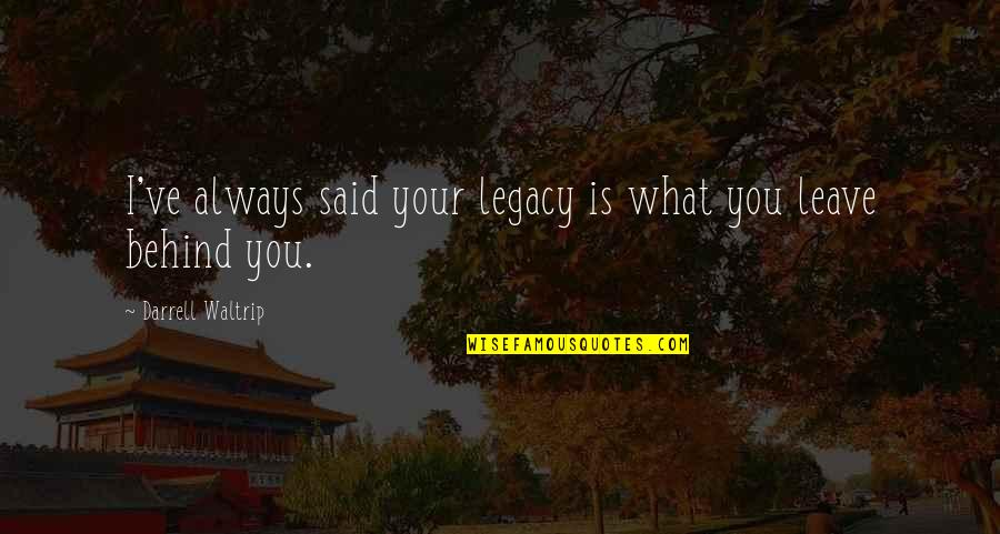 Darrell Waltrip Quotes By Darrell Waltrip: I've always said your legacy is what you