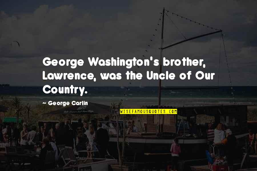 Darrell Waltrip Quotes By George Carlin: George Washington's brother, Lawrence, was the Uncle of