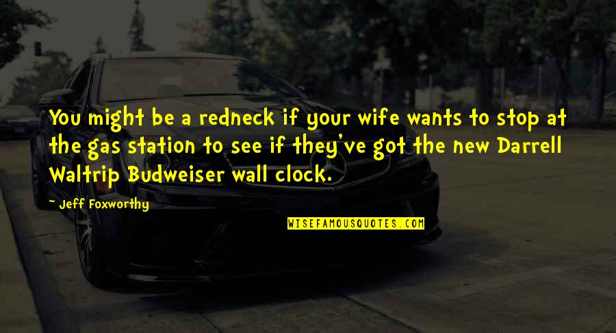 Darrell Waltrip Quotes By Jeff Foxworthy: You might be a redneck if your wife