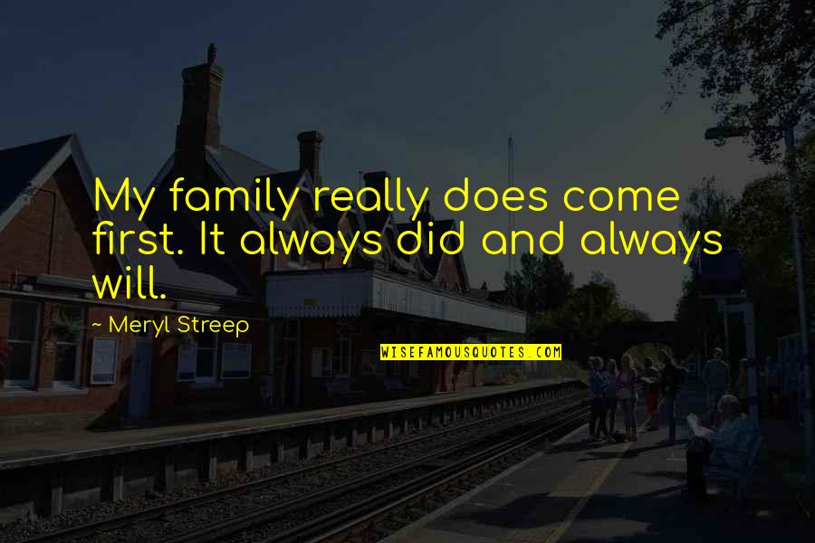 Darrell Waltrip Quotes By Meryl Streep: My family really does come first. It always