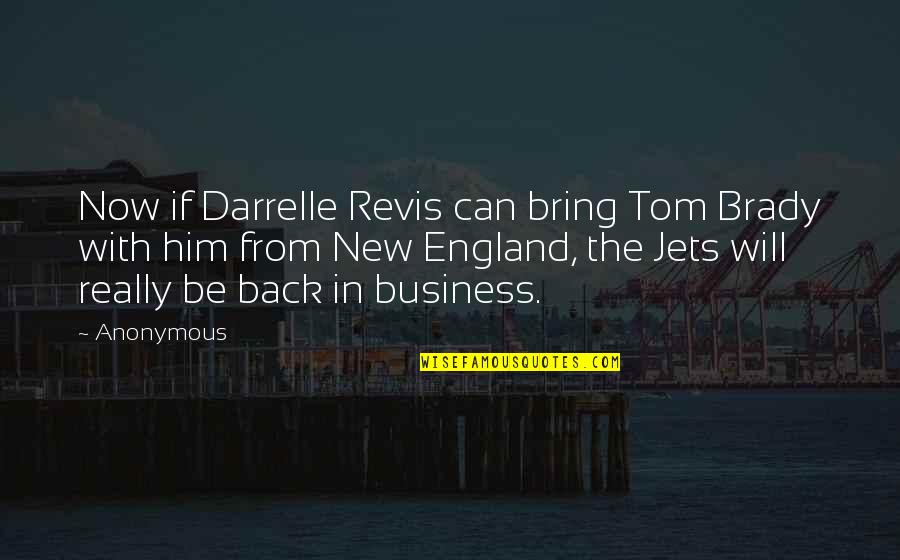 Darrelle Revis Quotes By Anonymous: Now if Darrelle Revis can bring Tom Brady