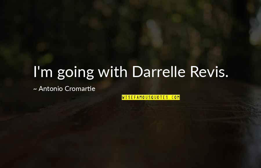 Darrelle Revis Quotes By Antonio Cromartie: I'm going with Darrelle Revis.
