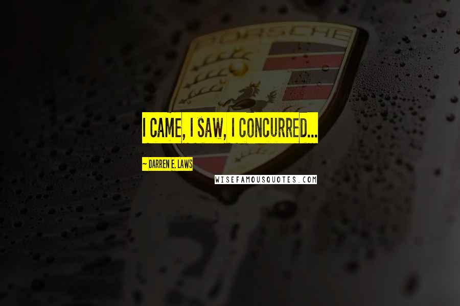 Darren E. Laws quotes: I came, I saw, I concurred...