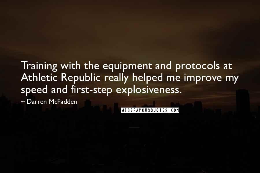 Darren McFadden quotes: Training with the equipment and protocols at Athletic Republic really helped me improve my speed and first-step explosiveness.