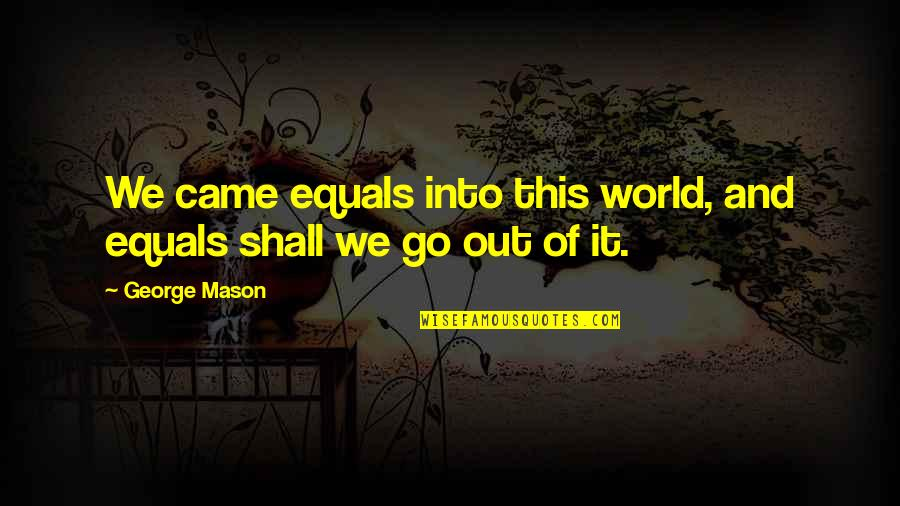 Darryl Strawberry Simpsons Quotes By George Mason: We came equals into this world, and equals