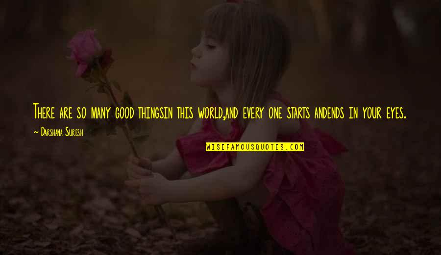 Darshana Quotes By Darshana Suresh: There are so many good thingsin this world,and