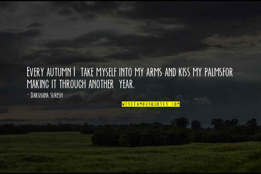 Darshana Quotes By Darshana Suresh: Every autumn I take myself into my arms