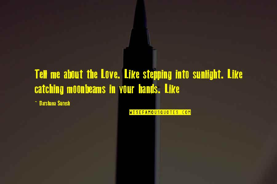 Darshana Quotes By Darshana Suresh: Tell me about the Love. Like stepping into